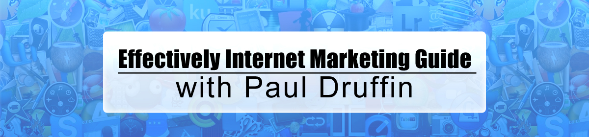 Effectively Internet Marketing Guide with Paul Druffin